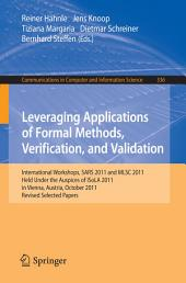 Leveraging Applications of Formal Methods, Verification, and Validation: International Workshops, SARS 2011 and MLSC 2011, held under the auspices of ISoLA 2011 in Vienna, Austria, October 17-18, 2011. Revised Selected Papers