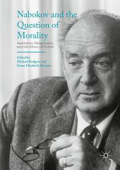 Nabokov and the Question of Morality: Aesthetics, Metaphysics, and the Ethics of Fiction