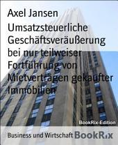 Umsatzsteuerliche Geschäftsveräußerung bei nur teilweiser Fortführung von Mietverträgen gekaufter Immobilien: Urteilsanmerkungen zum BFH-Urteil vom 6.7.2016 XI R 1/15 und Praxisfolgen