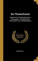 Der Theaterfreund  Handbuch F  r Theaterdirectoren  Schauspieler  Theaterfreunde  Buchh  ndler Und Leihbibliotheken PDF