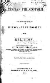 The Christian Philosopher: Or, The Connection of Science and Philosophy with Religion