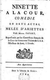 NINETTE A LA COUR: COMEDIE EN DEUX ACTES MELÉE D'ARIETTES