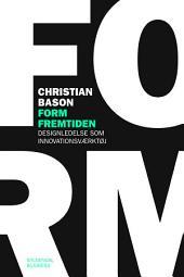 Form fremtiden: Designledelse som innovationsværktøj