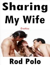 Sharing My Wife: Erotica