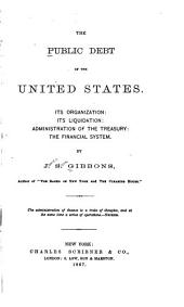 The Public Debt of the United States: Its Organization; Its Liquidation; Administration of the Treasury; the Financial System