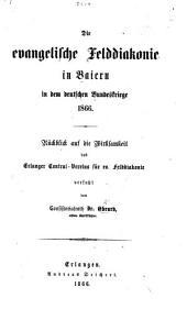 Die evangelische Felddiakonie in Baiern in dem deutschen Bundeskriege 1866, etc