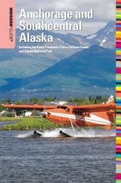 Insiders' Guide® to Anchorage and Southcentral Alaska: Including the Kenai Peninsula, Prince William Sound, and Denali National Park, Edition 2