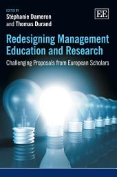 Redesigning Management Education and Research: Challenging Proposals from European Scholars