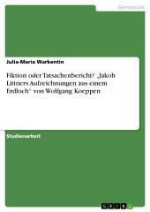 """Fiktion oder Tatsachenbericht? """"Jakob Littners Aufzeichnungen aus einem Erdloch"""" von Wolfgang Koeppen"""