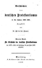 Geschichte des deutschen Protestantismus in den Jahren 1555 - 1581: ¬Die Geschichte des deutschen Protestantismus von 1577 - 1581 mit Fortsetzung bis zum Jahre 1583 enthaltend, Band 4