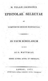 M. Tullii Ciceronis Epistolae selectae ac temporum ordine dispositae: in usum scholarum