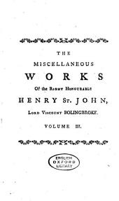 The Misscellaneous [sic] Works of the Right Honourable Henry St. John, Lord Viscount Bolingbroke. ...: Dissertations on parties, in several letters to Caleb D'Anvers, Esq