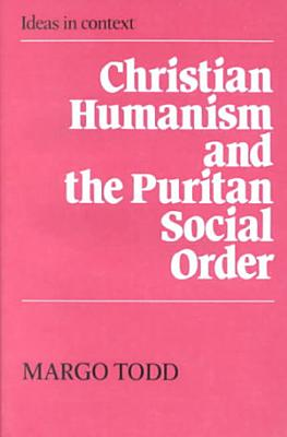 Christian Humanism and the Puritan Social Order PDF