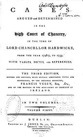 Cases Argued and Determined in the High Court of Chancery: In the Time of Lord Chancellor Hardwicke, from the Year 1746-7 to 1755 : with Tables, Notes and References, Volume 1