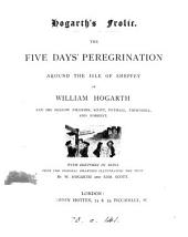 Hogarth's frolic: the five days' peregrination around the Isle of Sheppey of William Hogarth and his fellow pilgrims, Scott, Tothall, Thornhill and Forrest. [Written by E. Forrest]. With sketches by W. Hogarth and S. Scott