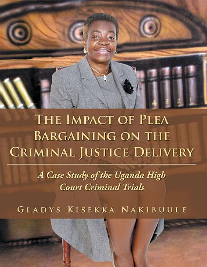 The Impact of Plea Bargaining on the Criminal Justice Delivery PDF