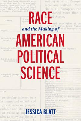 Race and the Making of American Political Science PDF