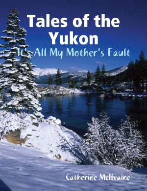 Tales of the Yukon  It s All My Mothers Fault