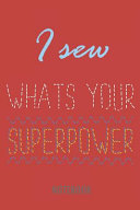 I Sew - What's Your Superpower - Notebook: Lined Notebook for People Who Love Sewing.