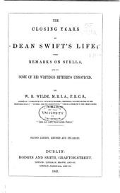 The Closing Years of Dean Swift's Life;: With an Appendix, Containing Several of His Poems Hitherto Unpublished, and Some Remarks on Stella