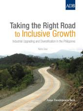 Taking the Right Road to Inclusive Growth: Industrial Upgrading and Diversification in the Philippines