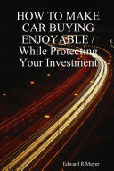 HOW TO MAKE CAR BUYING ENJOYABLE / While Protecting Your Investment