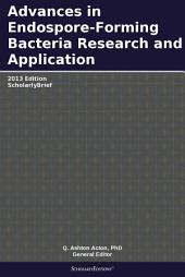 Advances in Endospore-Forming Bacteria Research and Application: 2013 Edition: ScholarlyBrief