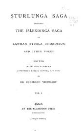 Sturlunga Saga, Including the Islendinga Sage of Lawman Sturla Thordsson and Other Works: Volume 1