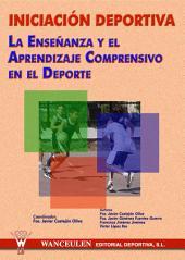 Iniciación deportiva. La enseñanza y el aprendizaje comprensivo en el deporte