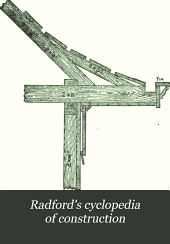 Radford's cyclopedia of construction: carpentry, building and architecture, based on the practical experience of a large staff of experts in actual construction work, Volume 3
