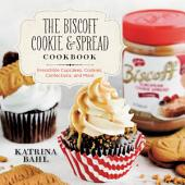 The Biscoff Cookie & Spread Cookbook: Irresistible Cupcakes, Cookies, Confections, and More