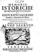 Memorie istoriche de' monarchi ottomani, di Giouanni Sagredo caualiere, e procurator di S. Marco