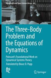 The Three-Body Problem and the Equations of Dynamics: Poincaré's Foundational Work on Dynamical Systems Theory