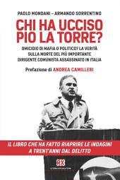 Chi ha ucciso Pio La Torre?: Omicidio di mafia o politico? La verità sulla morte del più importante dirigente comunista assassinato in Italia