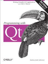 Programming with Qt: Writing Portable GUI applications on Unix and Win32, Edition 2