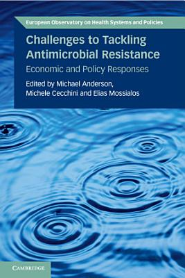 Challenges to Tackling Antimicrobial Resistance Economic and Policy Responses