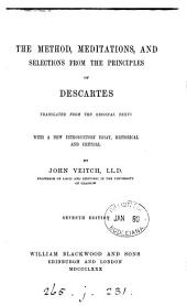 The Method, Meditations, and selections from the Principles of Descartes tr. with a new intr. essay, by J. Veitch