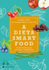 A dieta smartfood: Os 30 alimentos que estimulam a longevidade