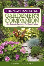 The New Hampshire Gardener's Companion: An Insider's Guide to Gardening in the Granite State, Edition 2