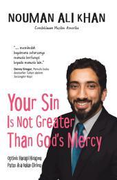 Your Sin Is Not Greater Than Gods Mercy: Optimis Hadapi Hidupmu, Putus Asa Bukan Dirimu
