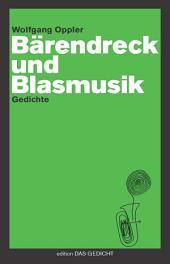 Bärendreck und Blasmusik: Gedichte