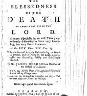 "The Blessednesse of the Death of these that die in the Lord ... discussed in seven ... sermons on Revel. xiv. v. 13 ... Whereunto at the desire of the ... friends of ... W. Guthry there is affixed a vindication of his ... memory, etc. The ""Epistle Dedicatory"" and ""Epistle to the Reader"" subscribed I. C."