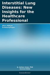 Interstitial Lung Diseases: New Insights for the Healthcare Professional: 2011 Edition: ScholarlyPaper
