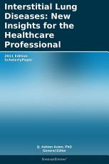 Interstitial Lung Diseases  New Insights for the Healthcare Professional  2011 Edition PDF