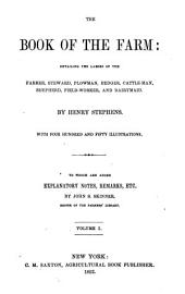 The Book of the Farm: Detailing the Labors of the Farmer, Steward, Plowman, Hedger, Cattle-man, Shepherd, Field-worker, and Dairymaid, Volume 1