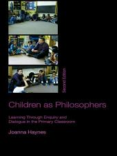 Children as Philosophers: Learning Through Enquiry and Dialogue in the Primary Classroom, Edition 2