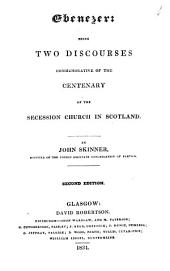 Ebenezer: Being Two Discourses Commemorative of the Centenary of the Secession Church in Scotland ...