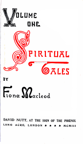 Re-issue of the Shorter Stories of Fiona Macleod [pseud.]: Rearranged, with Additional Tales, Volume 1