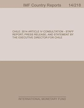 Chile  2014 Article IV Consultation   Staff Report  Press Release  and Statement by the Executive Director for Chile PDF