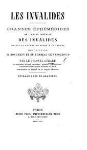 Les Invalides. Grandes éphémérides de l'Hôtel Impérial des Invalides depuis sa fondation jusqu'à nos jours. Description du ... tombeau de Napoléon 1er, etc